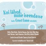 """Compilation """"Kui lähed, mine iseendasse"""" - poems E.Enno/music A.Maaker (2006)"""