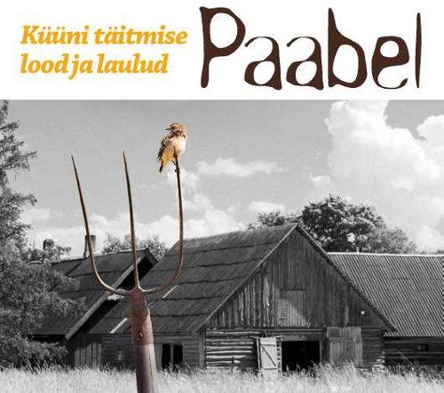 """Paabel - """"Küüni täitmise lood ja laulud"""" (2010)"""